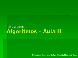 Algoritmos � Aula II