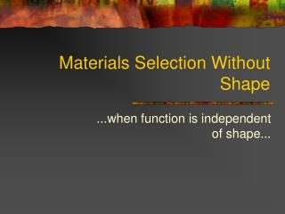 Materials Selection Without Shape