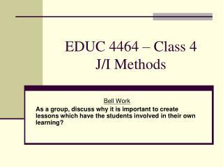 EDUC 4464 – Class 4 J/I Methods