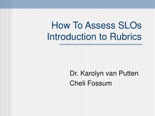 How To Assess SLOs  Introduction to Rubrics