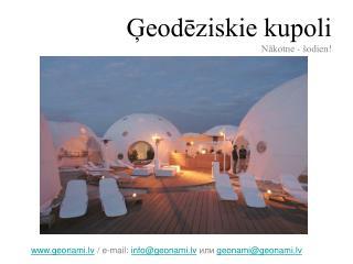 Ģeodēziskie kupoli Nākotne - šodien !