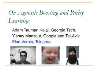 Adam Tauman Kalai, Georgia Tech. Yishay Mansour, Google and Tel-Aviv Elad Verbin, Tsinghua