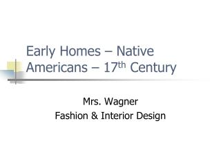 Early Homes – Native Americans – 17 th  Century