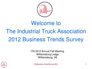 Welcome to  The Industrial Truck Association  2012 Business Trends Survey