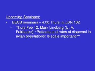 Upcoming Seminars: EECB seminars � 4:00 Thurs in OSN 102