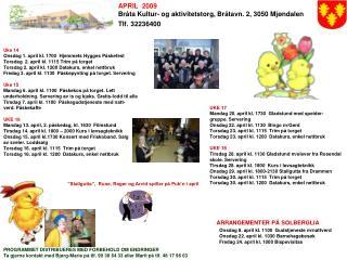 APRIL  2009 Bråta Kultur- og aktivitetstorg, Bråtavn. 2, 3050 Mjøndalen  Tlf. 32236400