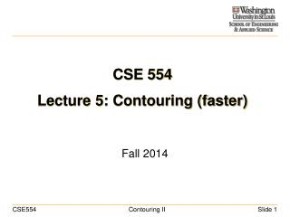 CSE 554 Lecture 5: Contouring (faster)