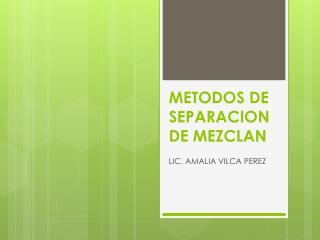 METODOS DE SEPARACION DE MEZCLAN