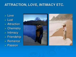 ATTRACTION, LOVE, INTIMACY ETC.