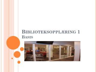 Biblioteksoppl�ring 1 Basis