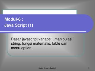 Dasar javascript,variabel , manipulasi string, fungsi matematis, table dan menu option