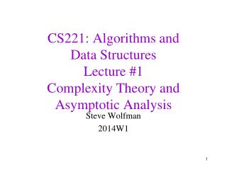 CS221: Algorithms and  Data Structures Lecture #1 Complexity Theory and Asymptotic Analysis