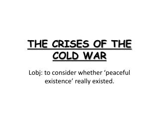 THE CRISES OF THE COLD WAR