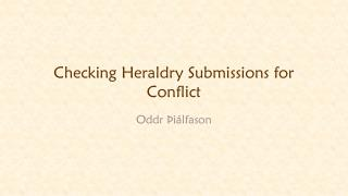 Checking Heraldry Submissions for Conflict