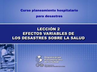 LECCIÓN 2 EFECTOS VARIABLES DE LOS DESASTRES SOBRE LA SALUD