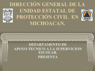 DIRECCIÓN GENERAL DE LA  UNIDAD ESTATAL DE PROTECCIÓN CIVIL  EN  MICHOACAN.