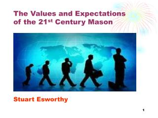 The Values and Expectations  of the 21 st  Century Mason