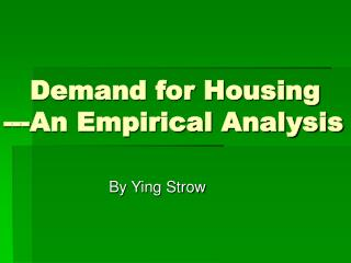 Demand for Housing ---An Empirical Analysis