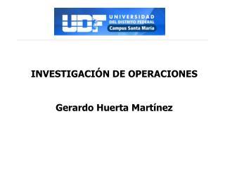 INVESTIGACIÓN DE OPERACIONES Gerardo Huerta Martínez