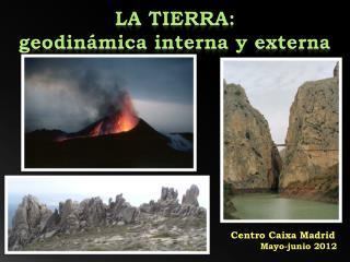 LA TIERRA: geodinámica interna y externa