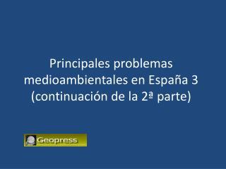 Principales problemas medioambientales en España 3 (continuación de la 2ª parte)