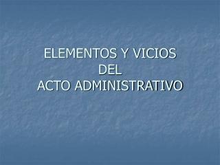 ELEMENTOS Y VICIOS  DEL  ACTO ADMINISTRATIVO