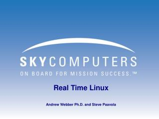 Real Time Linux Andrew Webber Ph.D. and Steve Paavola