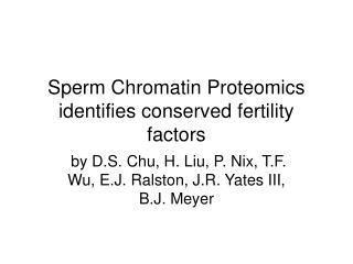 Sperm Chromatin Proteomics identifies conserved fertility factors