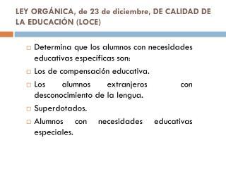 LEY ORGÁNICA, de 23 de diciembre, DE CALIDAD DE LA EDUCACIÓN (LOCE)