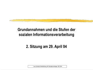 Grundannahmen und die Stufen der sozialen Informationsverarbeitung  2. Sitzung am 29. April 04