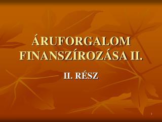 ÁRUFORGALOM FINANSZÍROZÁSA II.