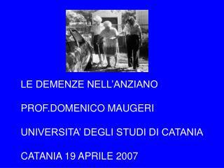 LE DEMENZE NELL'ANZIANO PROF.DOMENICO MAUGERI UNIVERSITA' DEGLI STUDI DI CATANIA