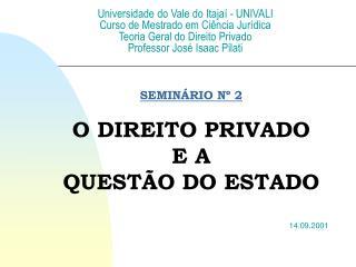 SEMINÁRIO Nº 2 O DIREITO PRIVADO  E A  QUESTÃO DO ESTADO 14.09.2001
