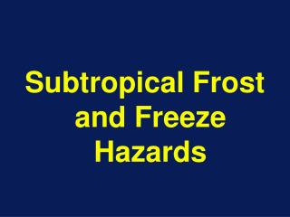 Subtropical Frost and Freeze Hazards