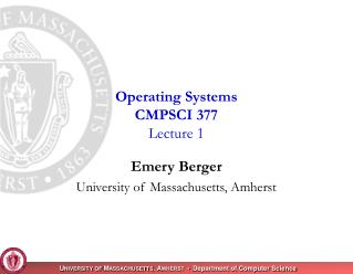 Operating Systems CMPSCI 377 Lecture 1
