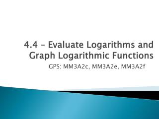 4.4 � Evaluate Logarithms and Graph Logarithmic Functions