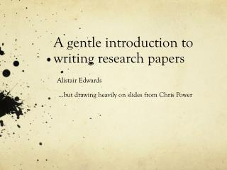 A gentle introduction to writing research papers