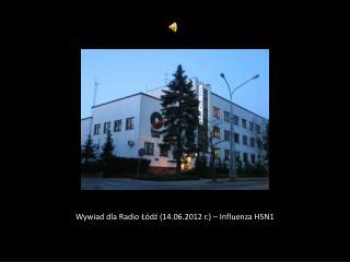 Wywiad dla Radio Łódź (14.06.2012 r.) – Influenza H5N1