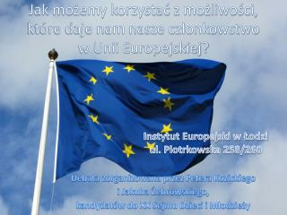 Jak możemy korzystać z możliwości,  które daje nam nasze członkowstwo  w Unii Europejskiej?