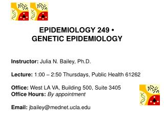 Instructor:  Julia N. Bailey, Ph.D. Lecture:  1:00 – 2:50 Thursdays, Public Health 61262