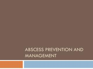 Abscess prevention and management