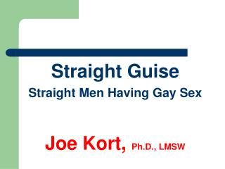 Straight Guise Straight Men Having Gay Sex Joe  Kort,  Ph.D.,  LMSW