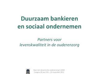 Duurzaam bankieren en sociaal ondernemen Partners voor  levenskwaliteit in de ouderenzorg