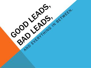 Good leads, bad leads,