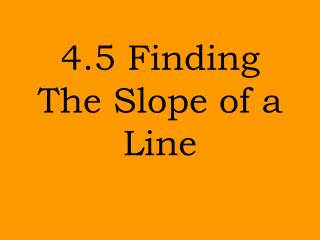 4.5 Finding The Slope of a Line