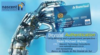 Beyond Authentication -  an e-banking and e-government perspective  - Sean Michael Wykes