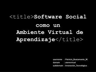 <title> Software Social  como un  Ambiente Virtual de Aprendizaje </title>
