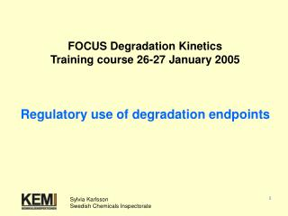 FOCUS Degradation Kinetics Training course 26-27 January 2005    Regulatory use of degradation endpoints
