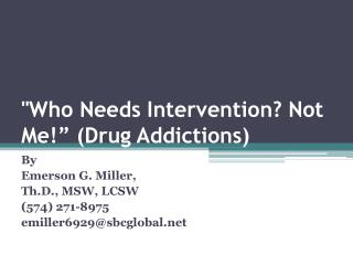 """Who Needs Intervention? Not Me!"" (Drug Addictions)"