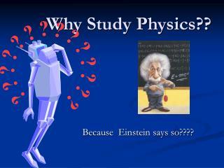 Why Study Physics??
